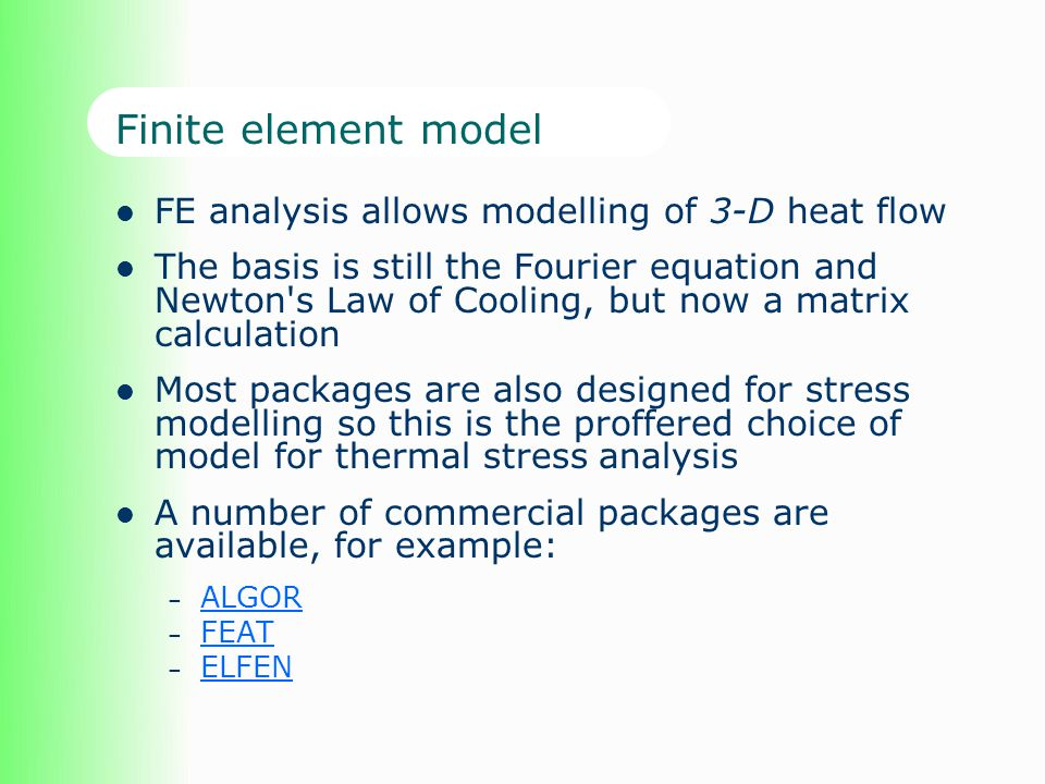Finite element model FE analysis allows modelling of 3-D heat flow