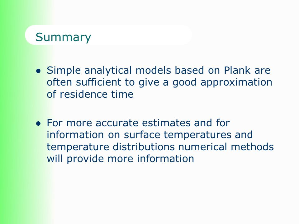 Summary Simple analytical models based on Plank are often sufficient to give a good approximation of residence time.