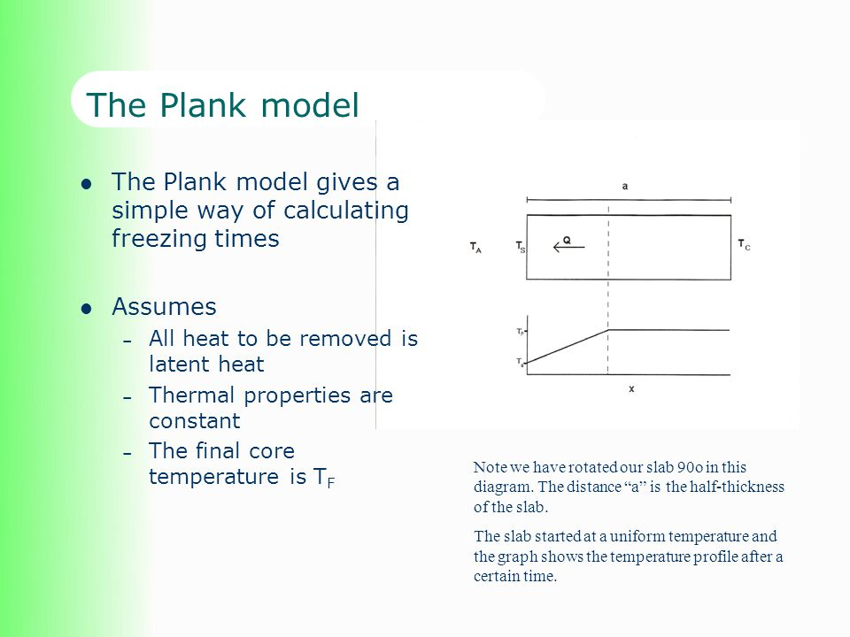 The Plank model The Plank model gives a simple way of calculating freezing times. Assumes. All heat to be removed is latent heat.