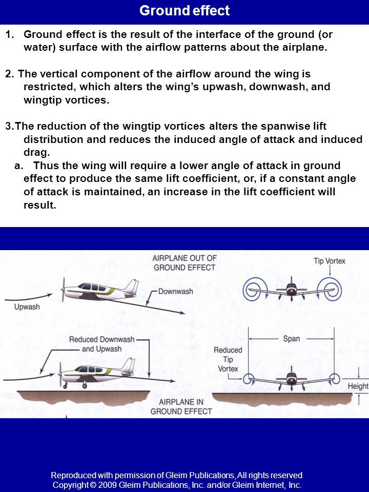 Ground effect Ground effect is the result of the interface of the ground (or water) surface with the airflow patterns about the airplane.