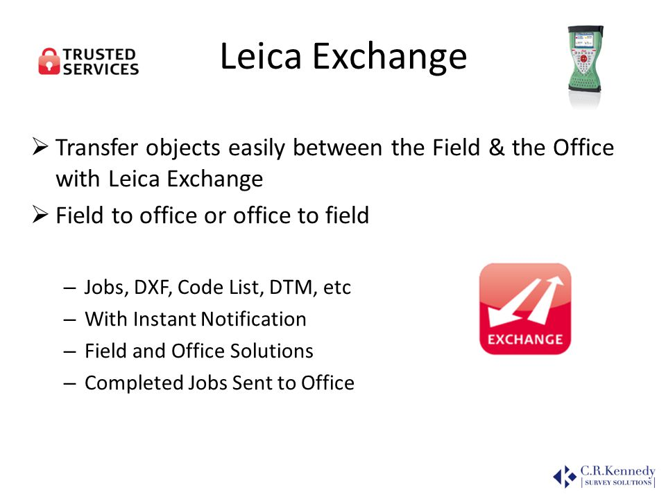 Leica Exchange Transfer objects easily between the Field & the Office with Leica Exchange. Field to office or office to field.