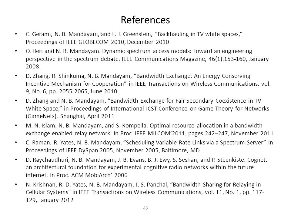 References C. Gerami, N. B. Mandayam, and L. J. Greenstein, Backhauling in TV white spaces, Proceedings of IEEE GLOBECOM 2010, December 2010.
