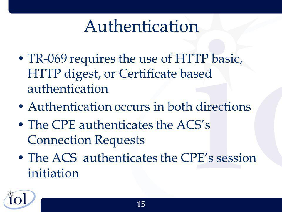 Authentication TR-069 requires the use of HTTP basic, HTTP digest, or Certificate based authentication.