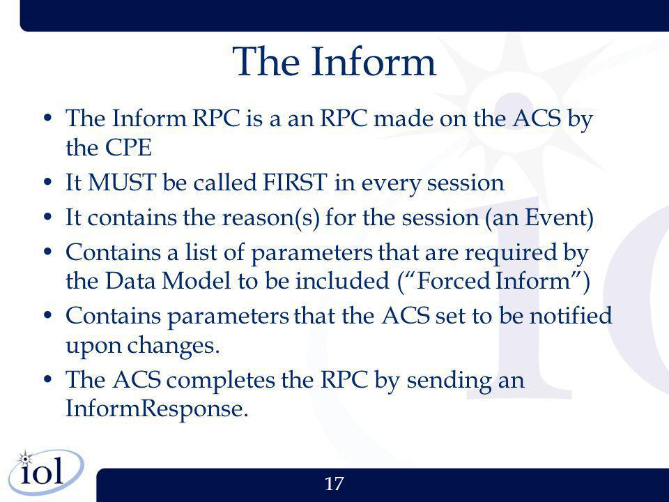 The Inform The Inform RPC is a an RPC made on the ACS by the CPE