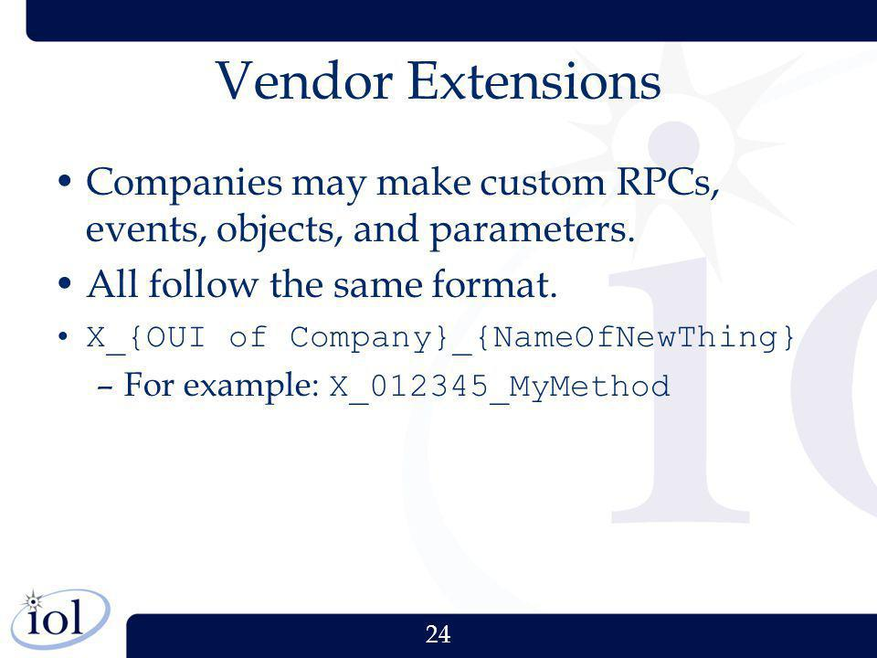 Vendor Extensions Companies may make custom RPCs, events, objects, and parameters. All follow the same format.