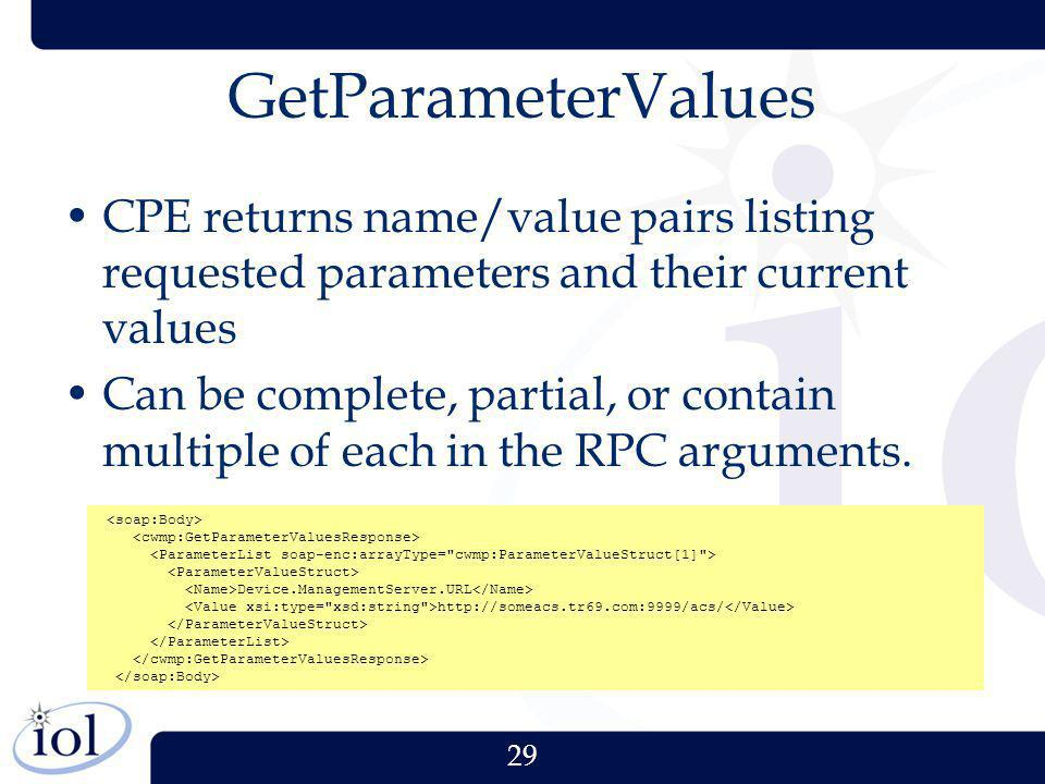 GetParameterValues CPE returns name/value pairs listing requested parameters and their current values.