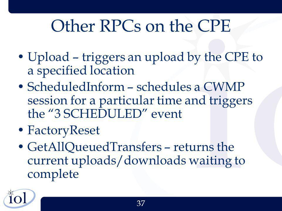 Other RPCs on the CPE Upload – triggers an upload by the CPE to a specified location.