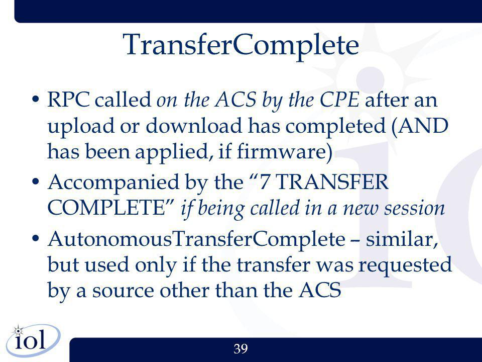 TransferComplete RPC called on the ACS by the CPE after an upload or download has completed (AND has been applied, if firmware)