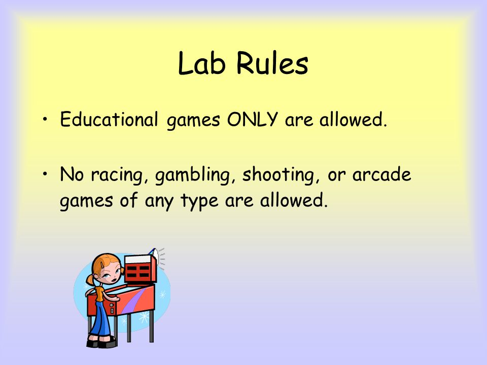 Lab Rules Educational games ONLY are allowed.