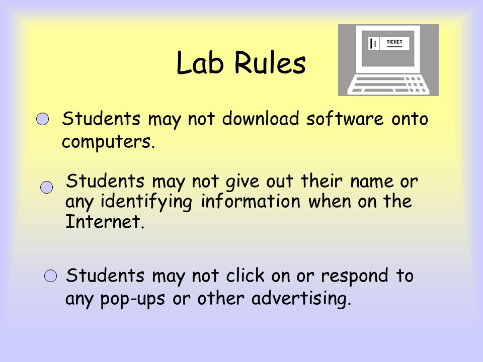 Lab Rules Students may not download software onto computers.
