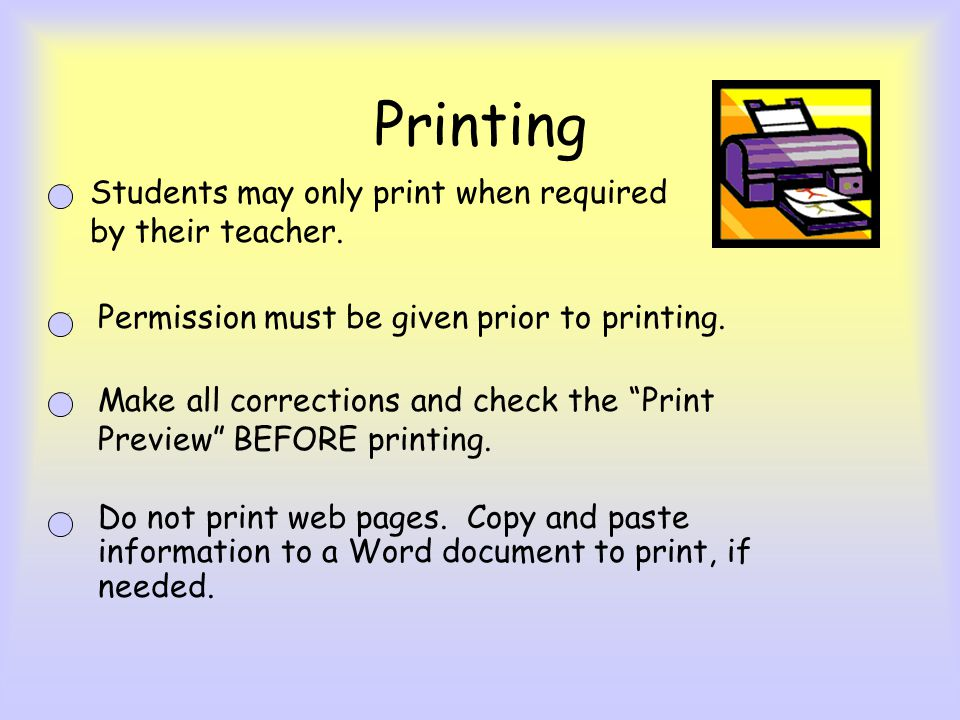 Printing Students may only print when required by their teacher.