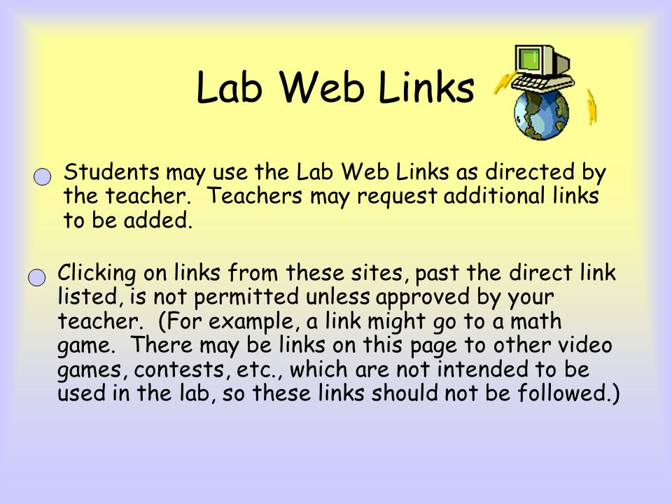 Lab Web Links Students may use the Lab Web Links as directed by the teacher. Teachers may request additional links to be added.