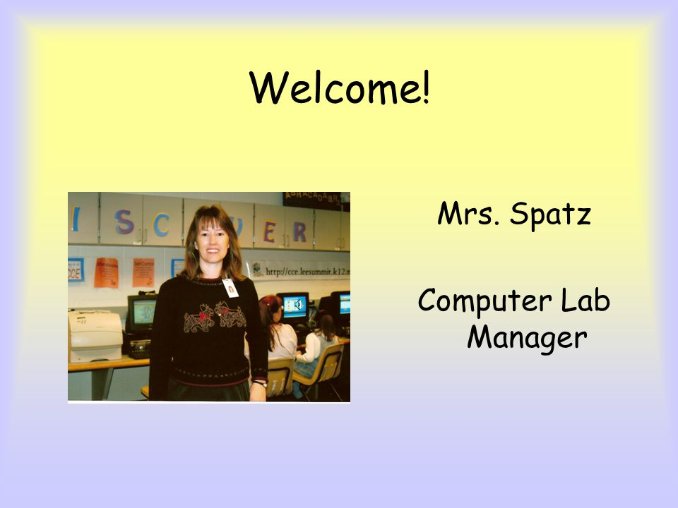 Welcome! Mrs. Spatz Computer Lab Manager