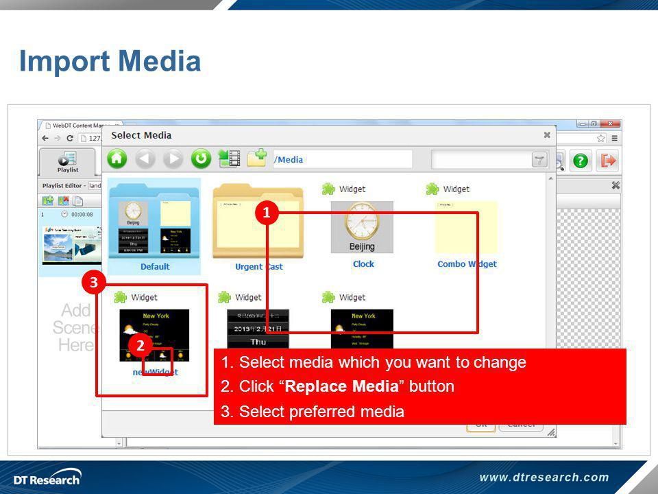 Import Media 1 3 2 1. Select media which you want to change