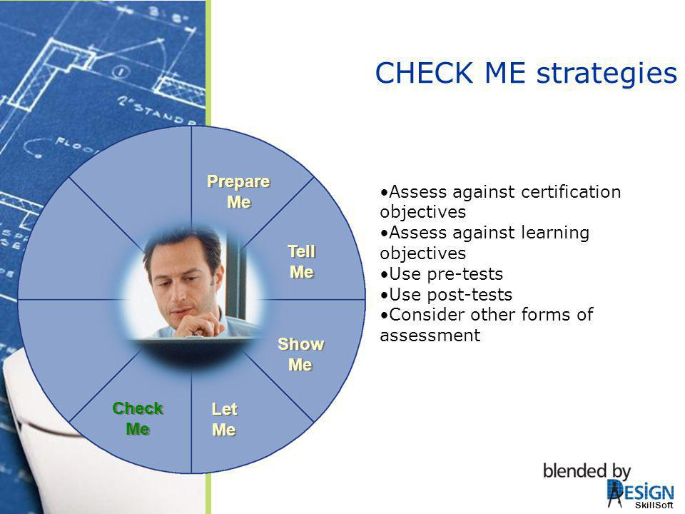 CHECK ME strategies Prepare Me Assess against certification objectives
