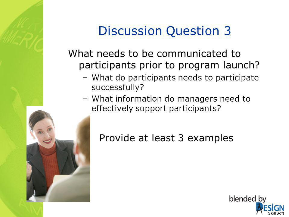Discussion Question 3 What needs to be communicated to participants prior to program launch What do participants needs to participate successfully