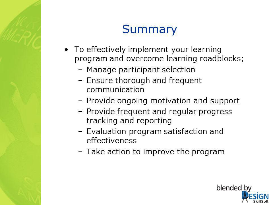 Summary To effectively implement your learning program and overcome learning roadblocks; Manage participant selection.