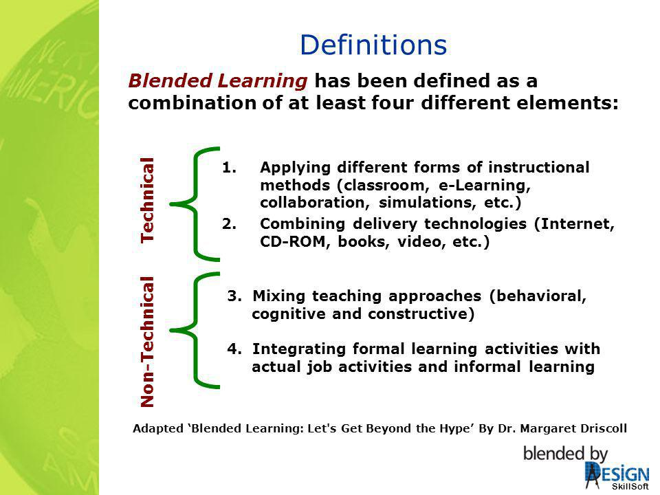 Definitions Blended Learning has been defined as a combination of at least four different elements: