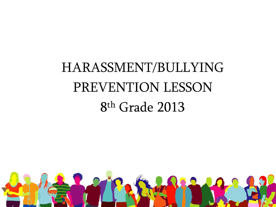 HARASSMENT/BULLYING PREVENTION LESSON 8th Grade 2013
