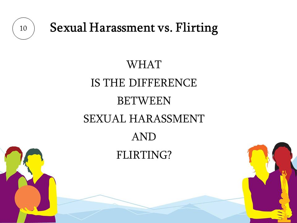Sexual Harassment vs. Flirting