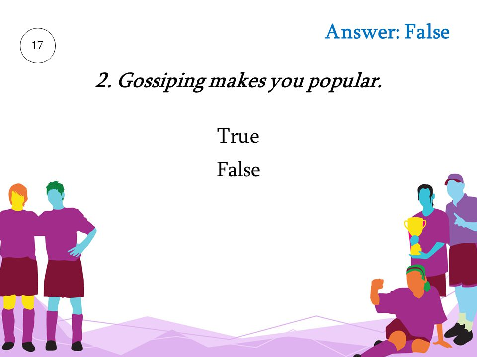 2. Gossiping makes you popular.