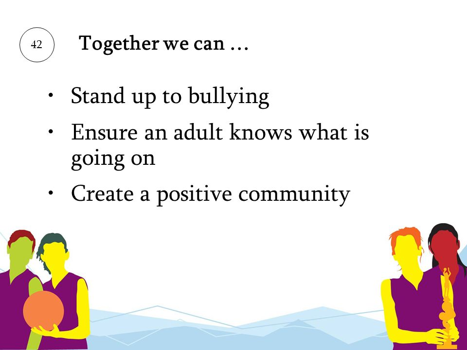 Ensure an adult knows what is going on Create a positive community