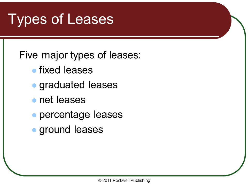 Types of Leases Five major types of leases: fixed leases