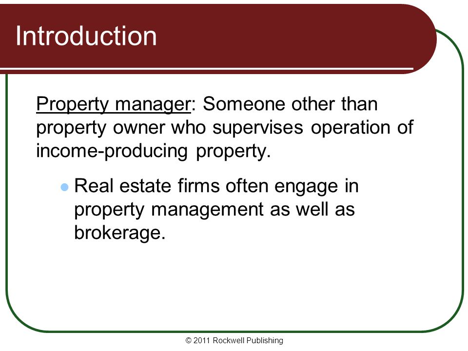 Introduction Property manager: Someone other than property owner who supervises operation of income-producing property.