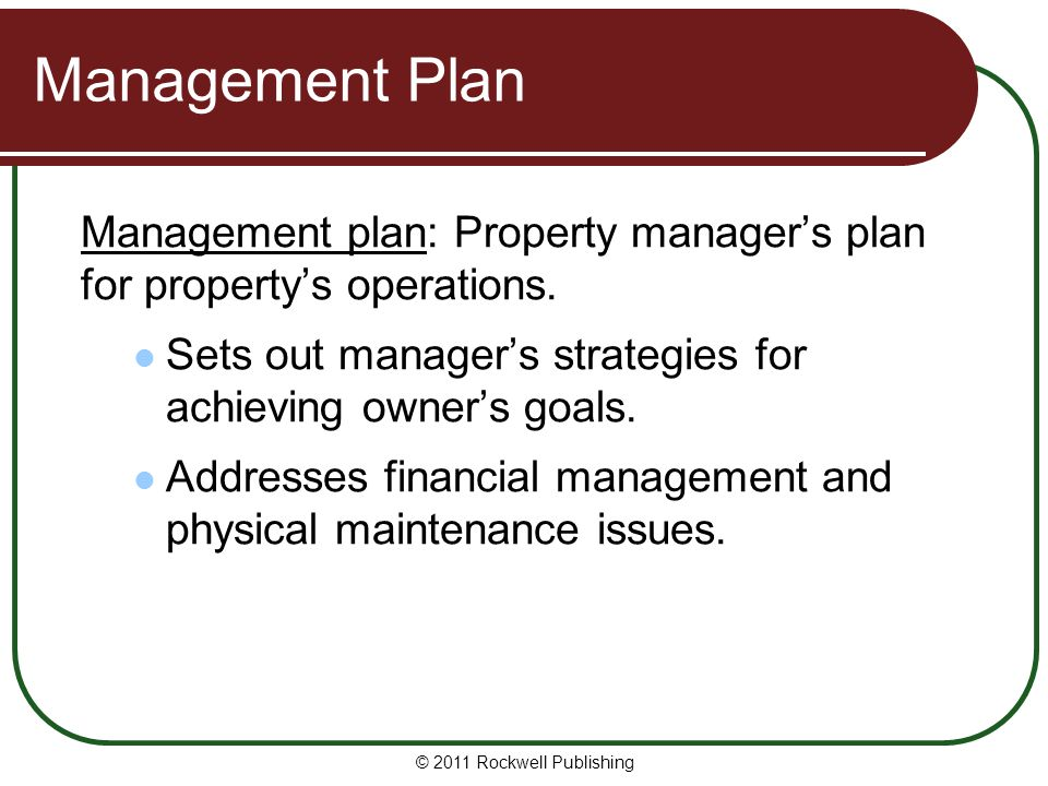 Management Plan Management plan: Property manager's plan for property's operations. Sets out manager's strategies for achieving owner's goals.