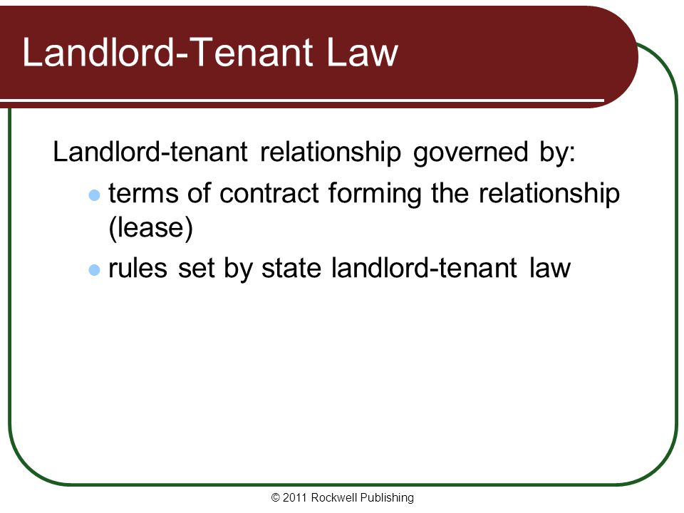 Landlord-Tenant Law Landlord-tenant relationship governed by: