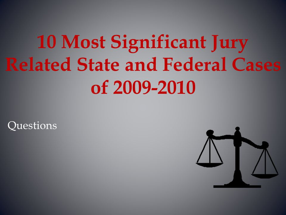 10 Most Significant Jury Related State and Federal Cases of 2009-2010
