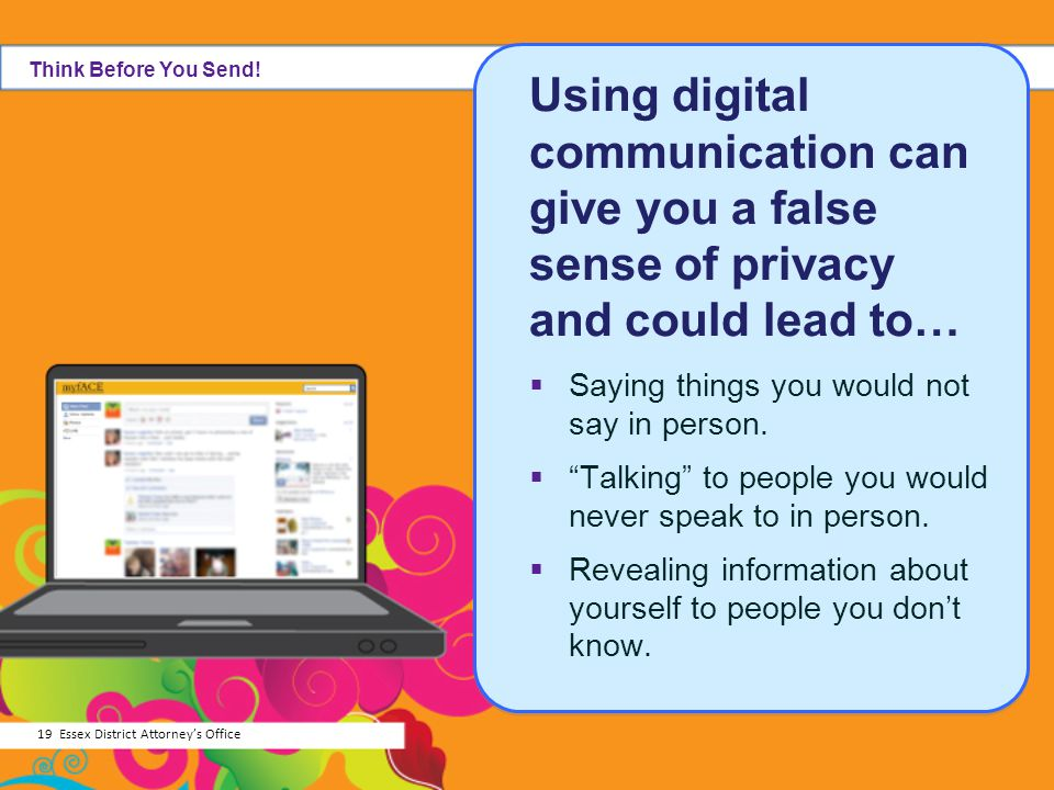 Think Before You Send! Using digital communication can give you a false sense of privacy and could lead to…