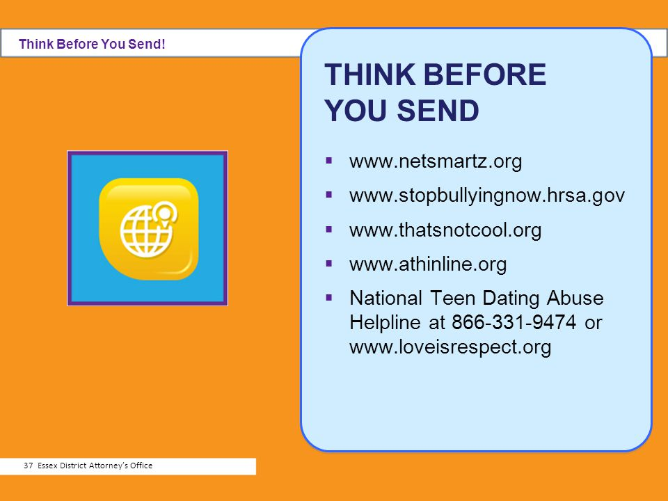 THINK BEFORE YOU SEND www.netsmartz.org www.stopbullyingnow.hrsa.gov