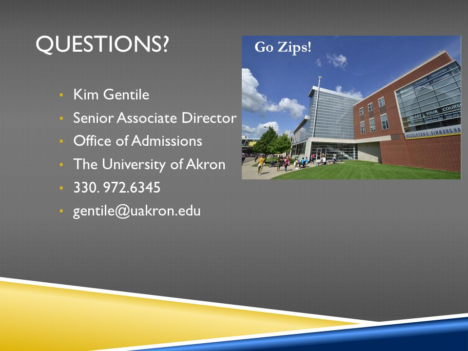 Questions Go Zips! Kim Gentile Senior Associate Director