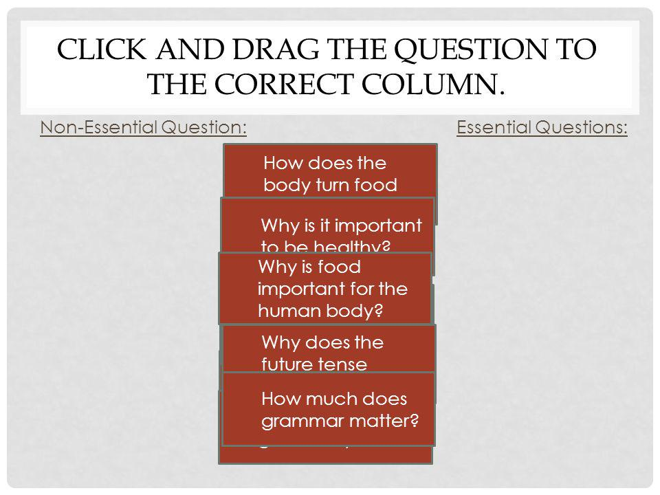 Click and Drag the Question to the correct column.