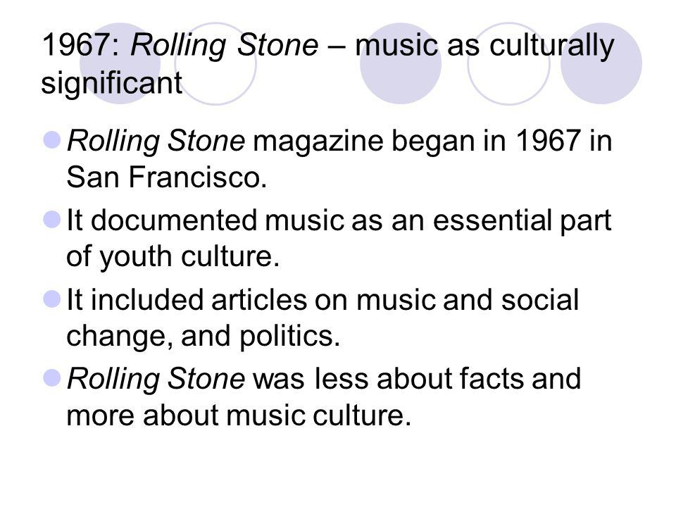 1967: Rolling Stone – music as culturally significant