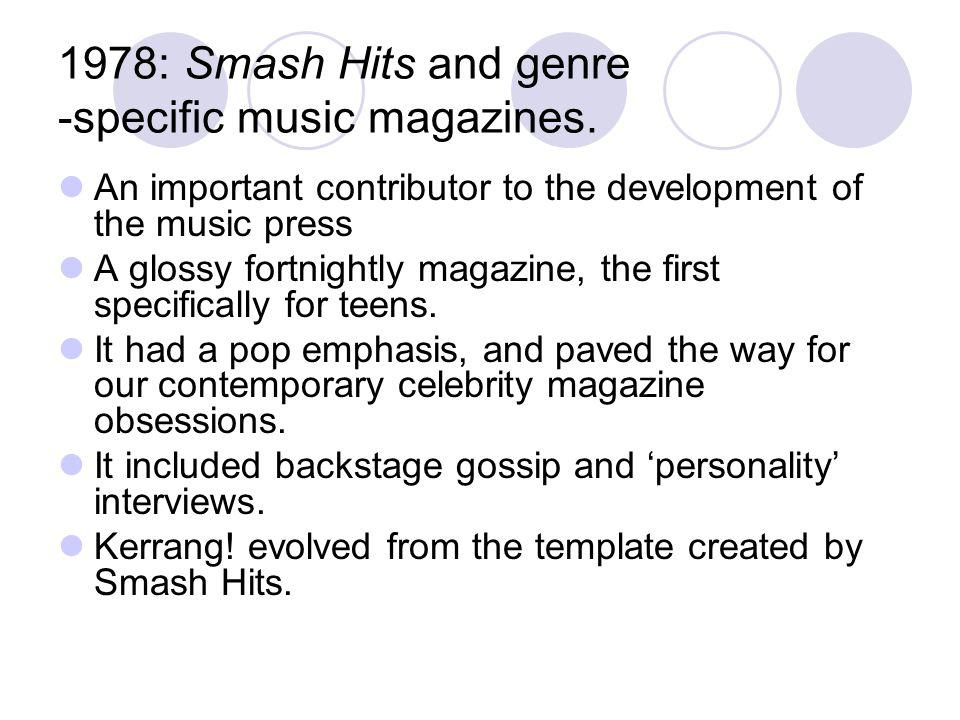 1978: Smash Hits and genre -specific music magazines.