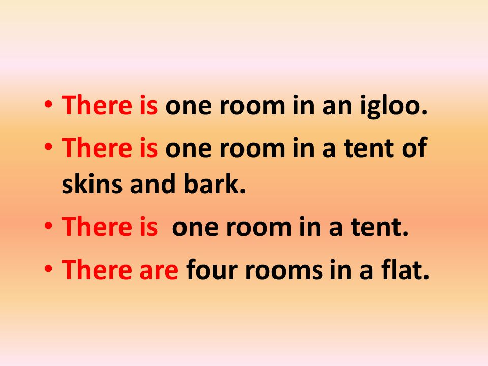 There is one room in an igloo.