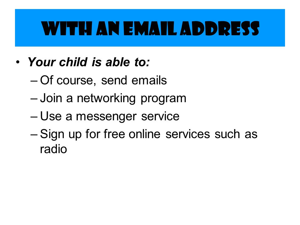 With an Email Address Your child is able to: Of course, send emails