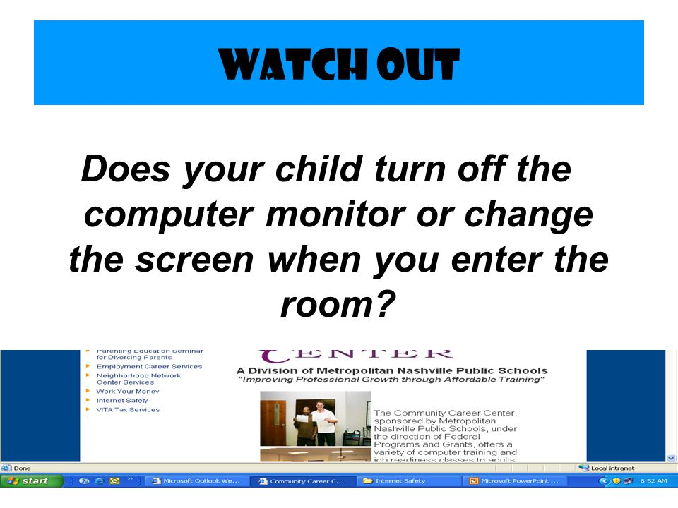 Watch Out Does your child turn off the computer monitor or change the screen when you enter the room
