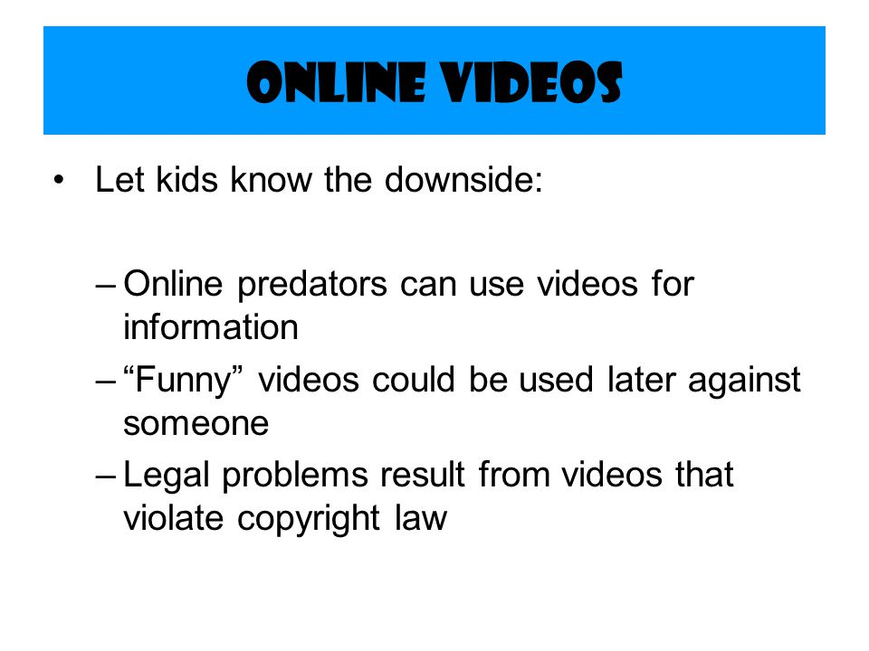 Online Videos Let kids know the downside: