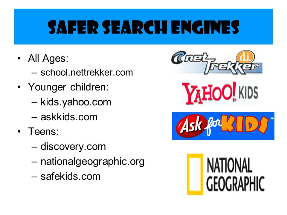 Safer Search Engines All Ages: Younger children: kids.yahoo.com
