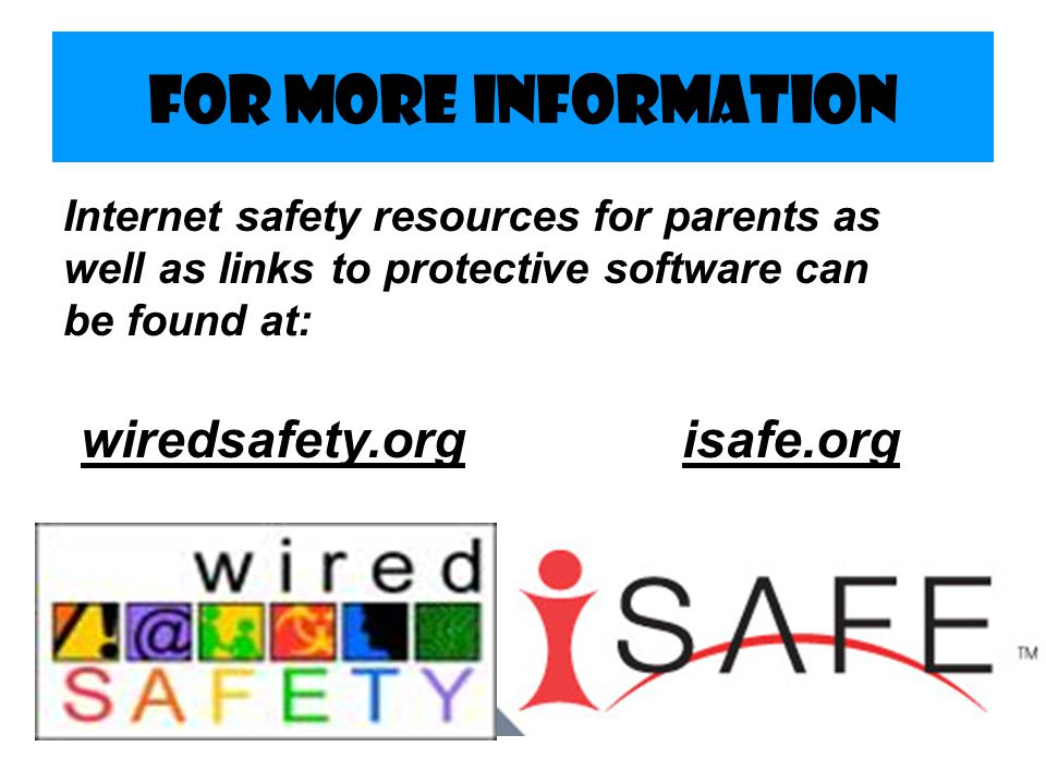 For More Information wiredsafety.org isafe.org