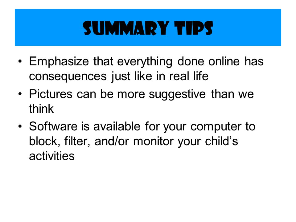 Summary Tips Emphasize that everything done online has consequences just like in real life. Pictures can be more suggestive than we think.