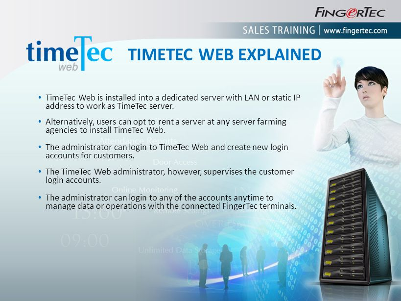 TIMETEC WEB EXPLAINED TimeTec Web is installed into a dedicated server with LAN or static IP address to work as TimeTec server.