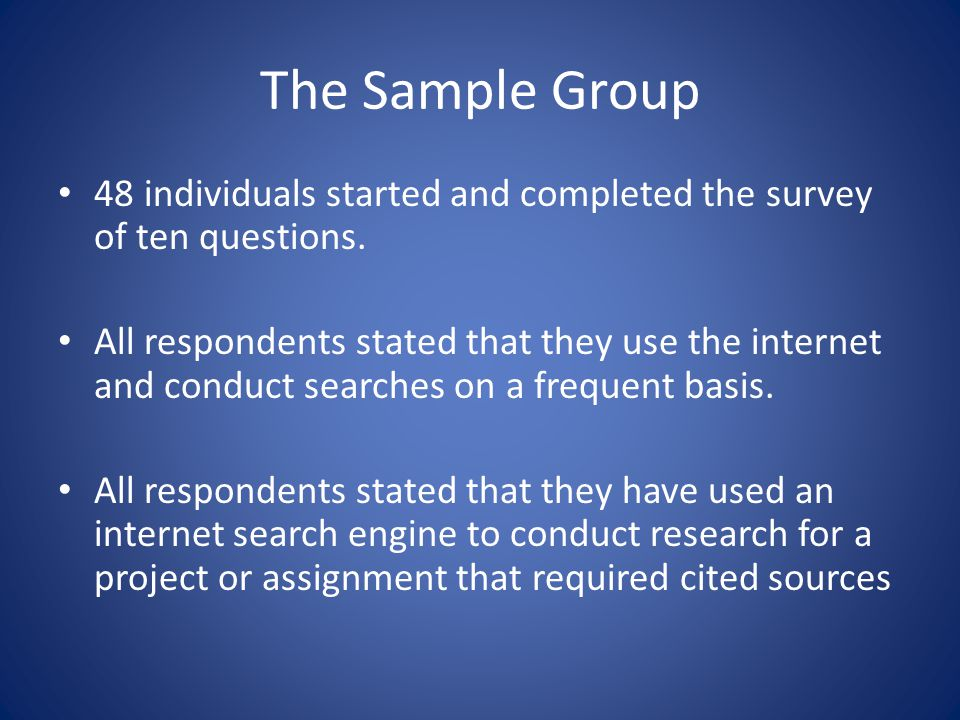 The Sample Group 48 individuals started and completed the survey of ten questions.