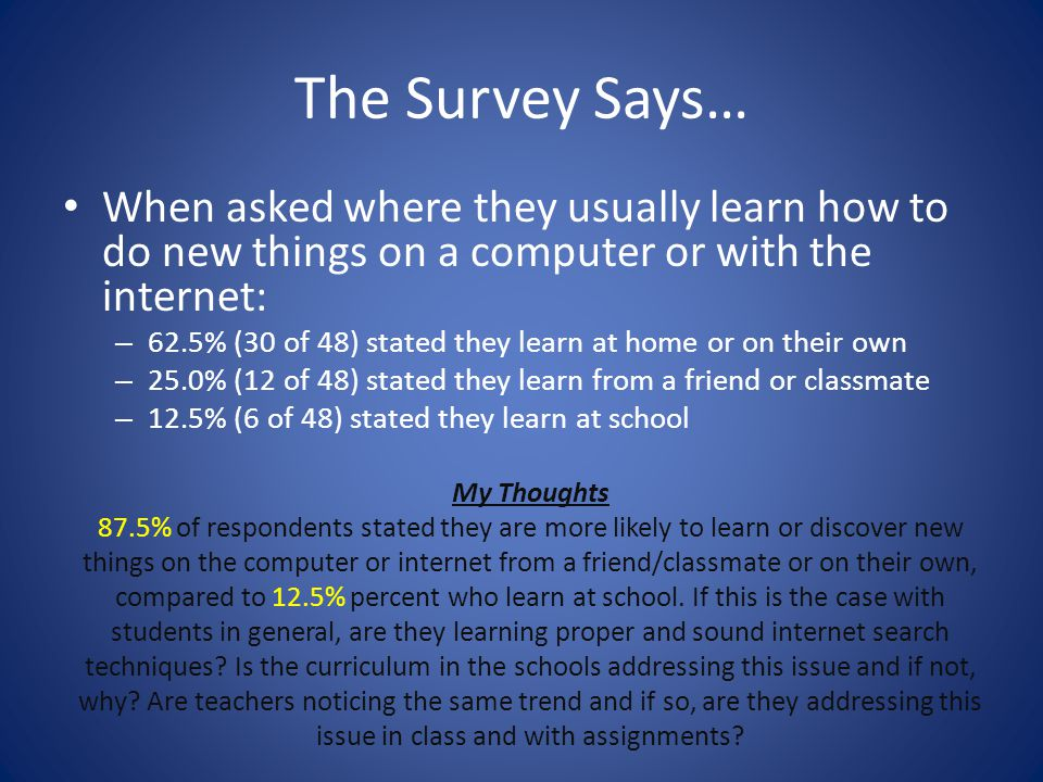 The Survey Says… When asked where they usually learn how to do new things on a computer or with the internet: