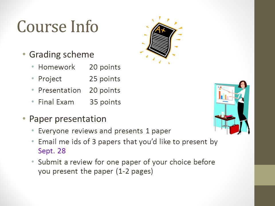 Course Info Grading scheme Paper presentation Homework 20 points