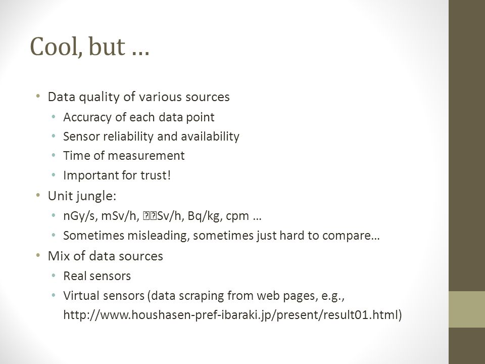 Cool, but … Data quality of various sources Unit jungle:
