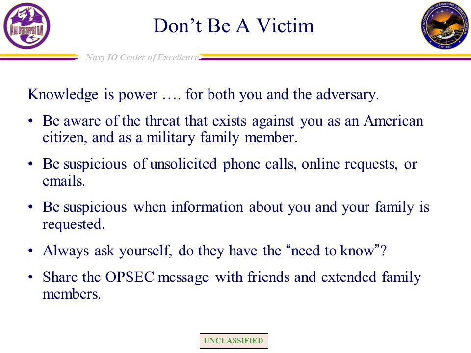 Don't Be A Victim Knowledge is power …. for both you and the adversary.
